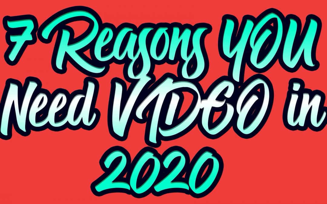 THROUGH THE LENS:  7 REASONS WHY YOUR BUSINESS NEEDS VIDEO IN 2020